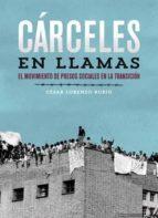 carceles en llamas-cesar lorenzo rubio-9788492559473