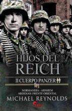 hijos del reich. ii cuerpo panzer michael reynolds 9788492714773
