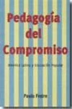 pedagogia del compromiso: america latina y educacion popular paulo freire 9788493674373