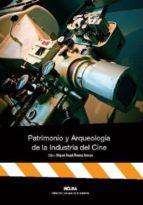 patrimionio y arqueologia de la industria del cine-miguel angel alvarez areces-9788493699673