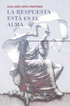 la respuesta esta en el alma (2º ed.)-juan jose lopez martinez-9788493837273