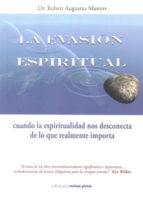 la evasion espiritual: cuando la espiritualidad nos desconecta de lo que realmente importa-robert augustus masters-9788493950873
