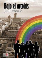 bajo el arcoíris (ebook)-juan roures-9788494376573
