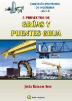 cinco proyectos de gruas y puentes grua: libro 8 jesus rosanes soto 9788494724473