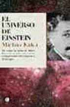 el universo de einstein: como la vision de albert einstein transf ormo nuestra compresion del espacio y el tiempo michio kaku 9788495348173