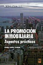 la promocion inmobiliaria: aspectos practicos (4ª ed.)-delfin fernandez martin-9788496437173