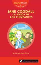 jane goodall la amiga de los chimpances carmen ruiz perez 9788496751873
