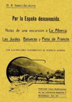 POR LA ESPAÑA DESCONOCIDA: LA ALBERCA, LAS HURDES, BATUECAS Y PEÑ A (ED. FACSIMIL)