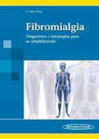 fibromialgia: diagnostico y estrategias para su rehabilitacion carlos luis ayan perez 9788498353273