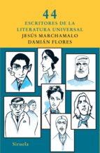 44 escritores de la literatura universal jesus marchamalo damian flores 9788498414073