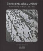 zaragoza, años veinte. 81 fotografías de roisin (1925 1931) j.a. hernandez latas 9788499113173
