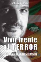 vivir frente al terror: memorias de carlos iturgaiz chelo aparicio 9788499700373