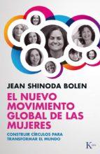 el nuevo movimiento global de las mujeres: construir circulos par a transformar el mundo-jean shinoda bolen-9788499883373