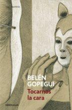 tocarnos la cara (ebook)-belen gopegui-9788499899473