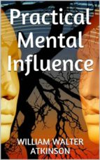 practical mental influence (ebook) william walter atkinson 9788827801673