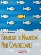 strategie di marketing non convenzionale. come imprimere in maniera indelebile nella mente dei tuoi clienti il tuo brand e i tuoi prodotti. (ebook italiano - anteprima gratis) (ebook)-9788861746473