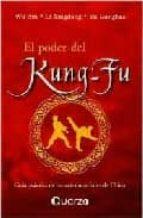 el poder del kung fu: guia practica de las artes marciales de chi na wu bin li xingdong yu gongbao 9789707320673