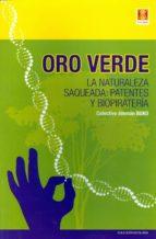 oro verde: la naturaleza saqueada: patentes y biopiratería 9789871758173