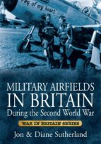 Military Airfields in Britain During the Second World War (War in Britain Series)