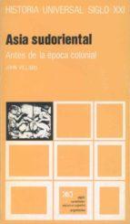 ASIA SUDORIENTAL: ANTES DE LA EPOCA COLONIAL (7ª ED.)