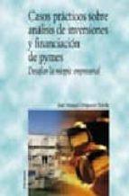 CASOS PRACTICOS SOBRE ANALISIS DE INVERSIONES Y FINANCIACION DE P YMES: DESAFIAR LA MIOPIA EMPRESARIAL