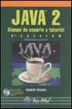 JAVA 2: MANUAL DE USUARIO Y TUTORIAL (3ª ED.) (INCLUYE CD-ROM)