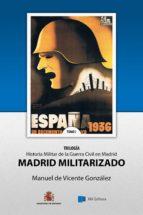 Madrid Militarizado: Tomo I Historia Militar de la Guerra Civil en Madrid (Coleccion Herodoto nº 1)