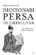 DICCIONARI PERSA DE CATALUNYA: GUIA PER ENTRAR I SORTIR DE CATLUN YA