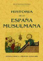 HISTORIA DE LA ESPAÑA MUSULMANA (ED. FACSIMIL DE LA ED.: BARCELON A: LABOR, 1932)