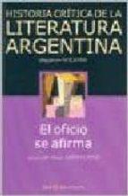 HISTORIA CRITICA DE LA LITERATURA ARGENTINA (VOL. 9): EL OFICIO S E AFIRMA