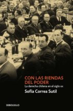 Con las Riendas del Poder: La Derecha Chilena en el Siglo XX