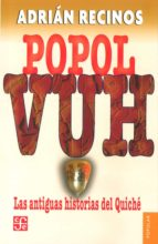 POPOL VUH: LAS ANTIGUAS HISTORIAS DEL QUICHE (2ª ED.)