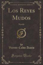 Los Reyes Mudos: Novela (Classic Reprint)