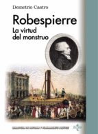 Robespierre. La Virtud Del Monstruo (Biblioteca De Historia Y Pensamiento Político)