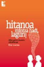 HITANOA, MINTZA HADI LAGUN!: HIKA EGITEN IKASTEKO ESKULIBURUA (+A RIKETAK)