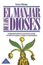 EL MANJAR DE LOS DIOSES: LA BUSQUEDA DEL ARBOL DE LA CIENCIA DEL BIEN Y DEL MAL, UNA HISTORIA DE LAS PLANTAS, LAS DROGAS Y LA EVOLUCION HUMANA