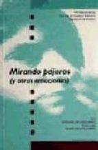 MIRANDO PAJAROS Y OTRAS EMOCIONES (VIII EDICION DE LOS PREMIOS DE CUENTOS ILUSTRADOS DIPUTACION BADAJOZ)
