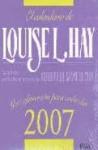 EL CALENDARIO DE LOUISE L. HAY: UNA AFIRMACION PARA CADA DIA (200 7)