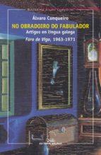 No obradoiro do fabulador. Artigos en lingua galega. Faro de Vigo, 1963-1971 (Biblioteca Álvaro Cunqueiro)