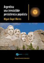 ARGENTINA, UNA IRRESISTIBLE PERSISTENCIA POPULISTA (EBOOK)