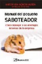 MANUAL DEL PEQUEÑO SABOTEADOR: COMO MANEJAR A LOS ENEMIGOS INTERN OS DE LA EMPRESA