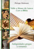 VISITE O MUSEO DO LOUVRE COM A BÍBLIA. ANTIGUIDADES GREGAS E ROMANES (EBOOK)