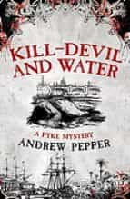 Kill-Devil And Water: A Pyke Mystery (A Pyke Mystery series)