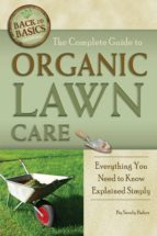 the Complete Guide to Organic Lawn Care (Back to Basics: Growing)