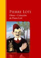 Obras ? Colección  de Pierre Loti: Biblioteca de Grandes Escritores