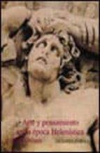 ARTE Y PENSAMIENTO EN LA EPOCA HELENISTICA: LA VISION GRIEGA DEL MUNDO (350 A.C.-50 A.C.)