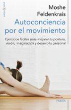 AUTOCONCIENCIA POR EL MOVIMIENTO: EJERCICIOS FACILES PARA MEJORAR TU POSTURA, VISION, IMAGINACION Y DESARROLLO