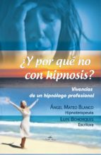 ¿Y POR QUÉ NO CON HIPNOSIS? (VIVENCIAS DE UN HIPNÓLOGO PROFESIONAL) (EBOOK)