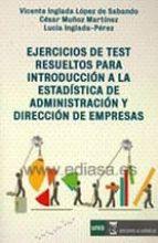 EJERCICIOS DE TEST RESUELTOS PARA INTRODUCCION A LA ESTADISTICA D E ADMINISTRACION Y DIRECCION DE EMPRESAS