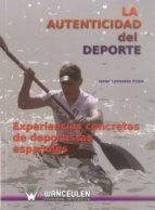 LA AUTENTICIDAD DEL DEPORTE: EXPERIENCIAS CONCRETAS DE DEPORTISTA S ESPAÑOLES